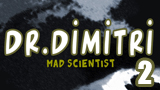 Dr. Dimitri - Evil Scientist Episode 2