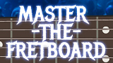 Master the Fretboard