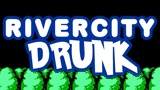 River City Drunk!